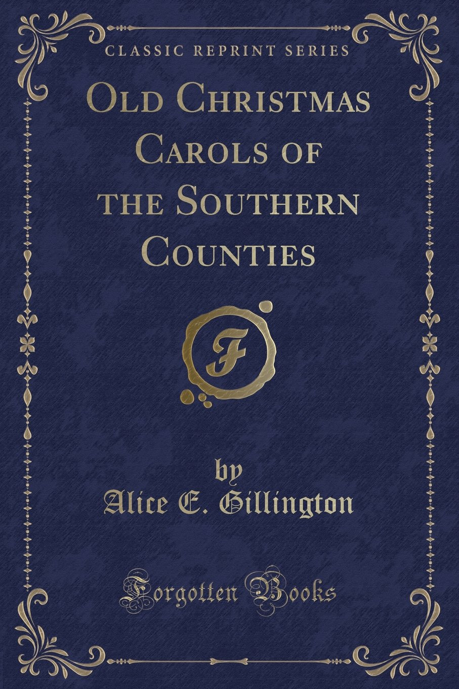 Old Christmas Carols of the Southern Counties (Classic Reprint ...