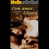 Com amor, Eduard: Duologia Bilhetes - Livro 2