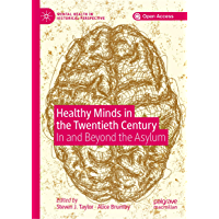 Healthy Minds in the Twentieth Century: In and Beyond the Asylum (Mental Health in Historical Perspective) (English Edition)