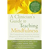 A Clinician's Guide to Teaching Mindfulness: The Comprehensive Session-by-Session Program for Mental Health Professionals and
