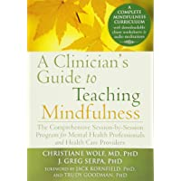 A Clinician's Guide to Teaching Mindfulness: The Comprehensive Session-by-Session...