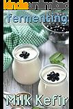 Fermenting vol. 3: Milk Kefir