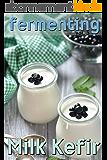 Fermenting vol. 3: Milk Kefir (English Edition)