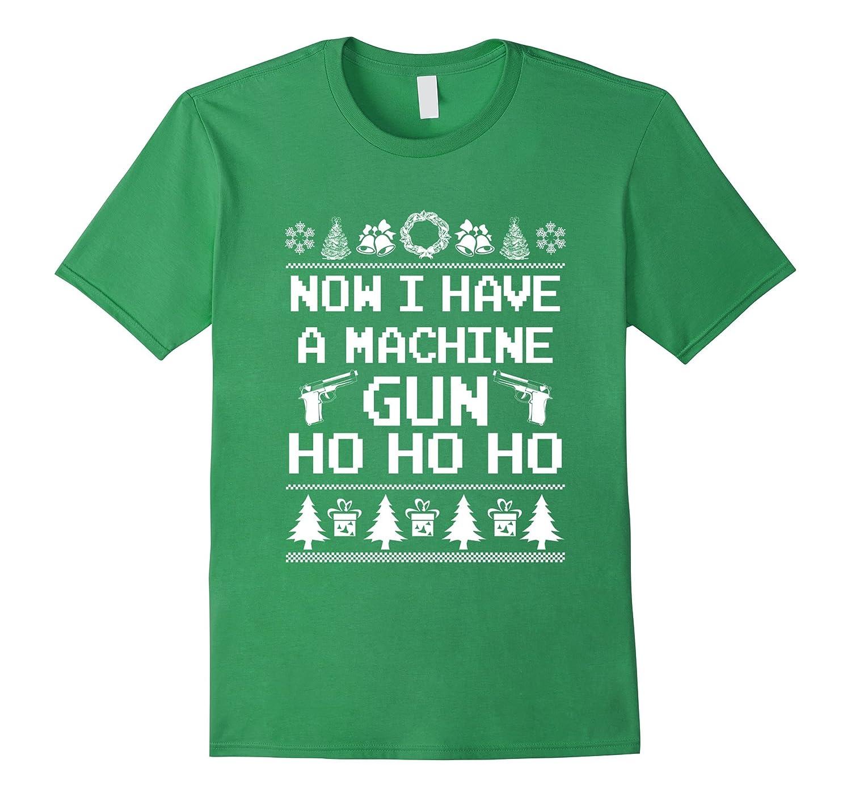 Now I Have a Machine Gun Ho Ho Ho Ugly Xmas Sweater T-shirts-TD – Teedep