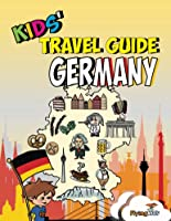 Kids' Travel Guide - Germany: The Fun Way To
