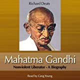Mahatma Gandhi: Non-Violent Liberator: A Biography