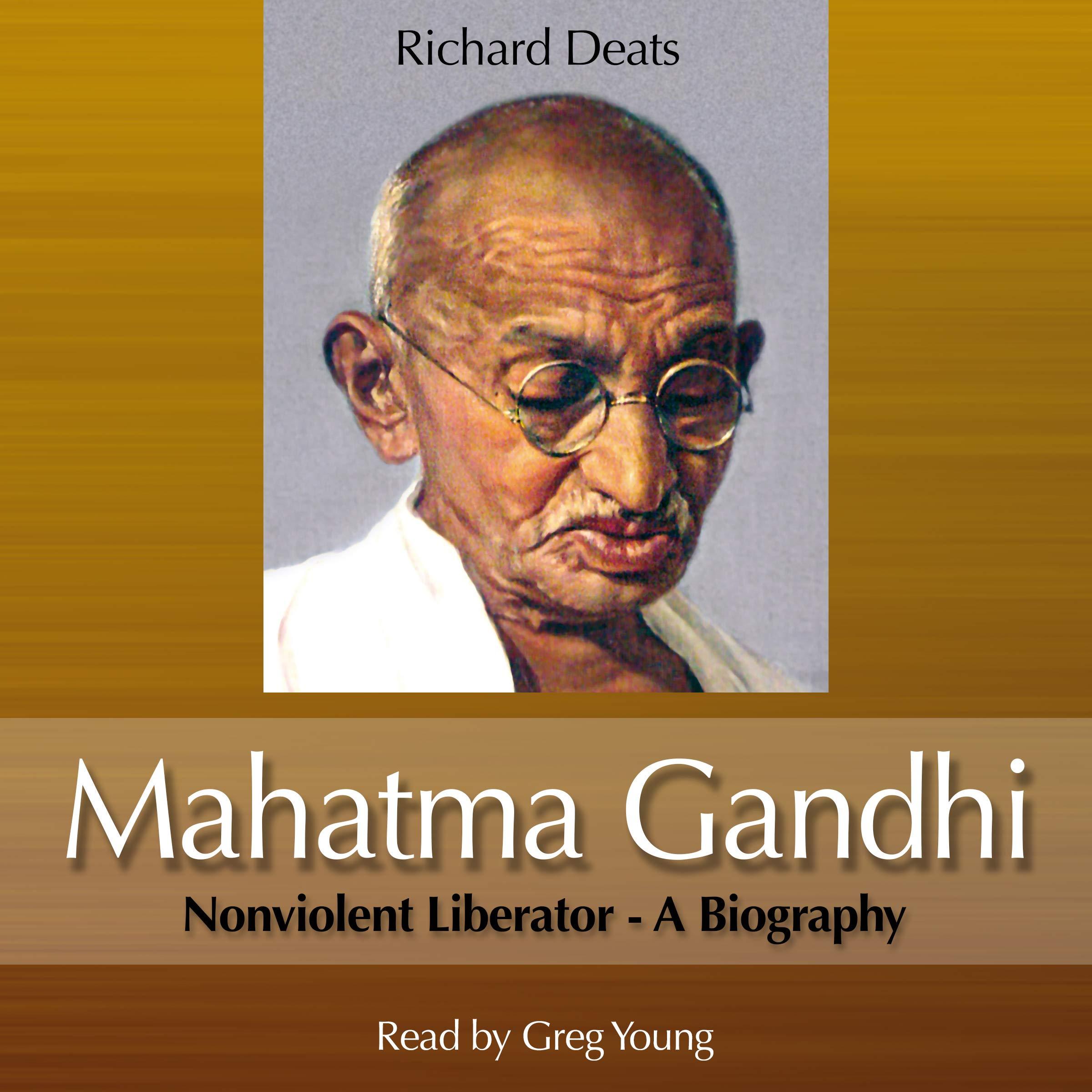 Mahatma Gandhi: Non-Violent Liberator: A Biography