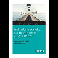 Individui e società tra mutamento e persistenze: Frammenti di realtà nell'era digitale