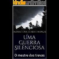 Uma Guerra Silenciosa: O mestre das trevas (Entre Luz e Trevas Livro 1)