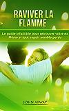 Raviver la flamme - Le guide infaillible pour retrouver votre ex - Même si tout espoir semble perdu  (comment récupérer son ex, comment reconquérir son ex, rupture, séparation couple)