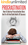 Procrastination: How To Destroy Procrastination Once and For All, And Build Habits of Success (Procrastination, Time Management, Productivity, Personal Development, Wealth)