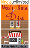 Wash, Rinse, Die (The Teasen & Pleasen Hair Salon Cozy Mystery Series Book 2)