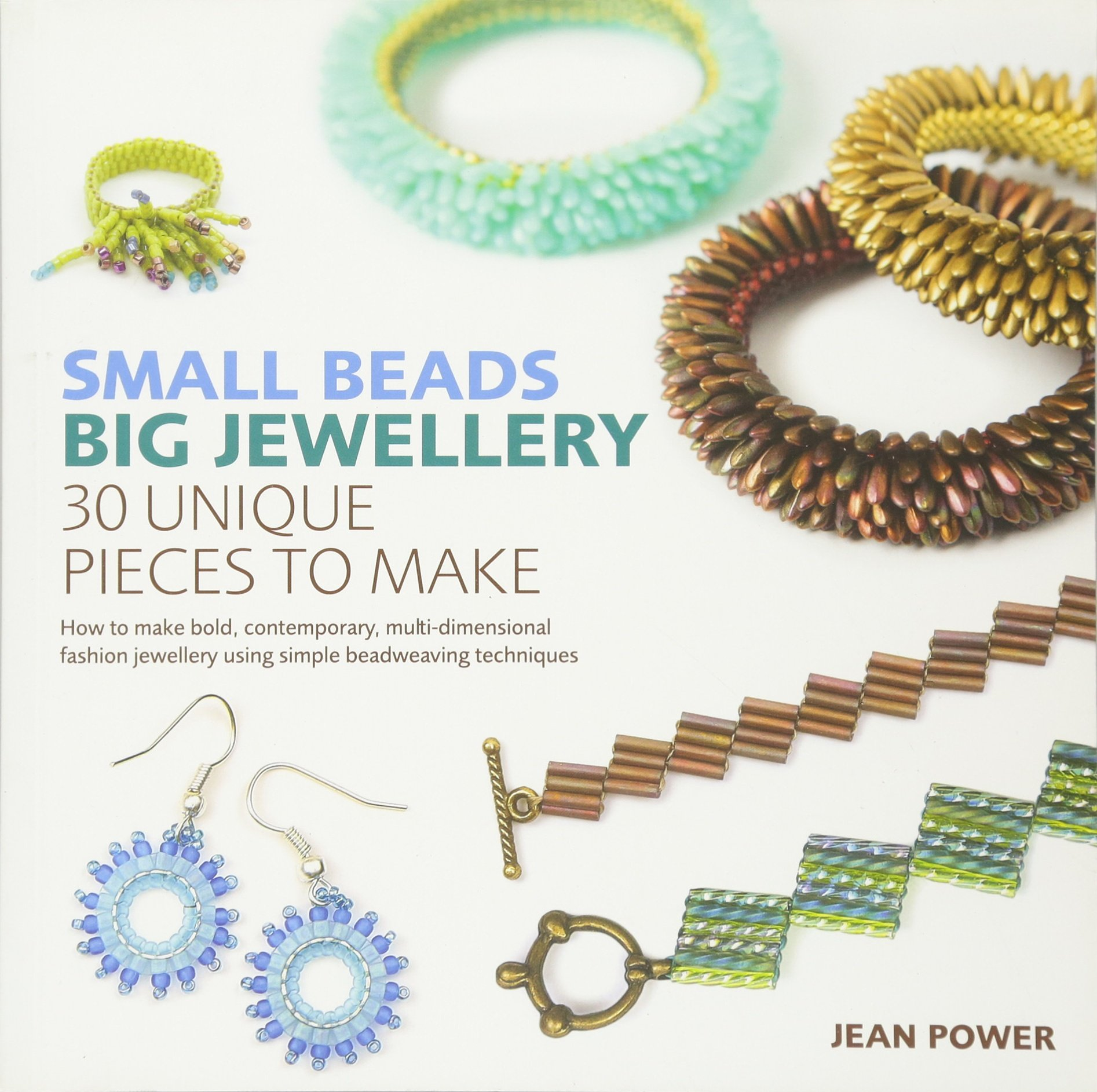Small Beads, Big Jewellery: 30 Unique Pieces to Make