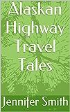 Alaskan Highway Travel Tales