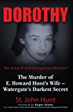 Dorothy, An Amoral and Dangerous Woman: The Murder of E. Howard Hunt's Wife – Watergate's Darkest Secret