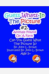 Guess Whats In The Picture #2: Animals Found On A Farm Kindle Edition