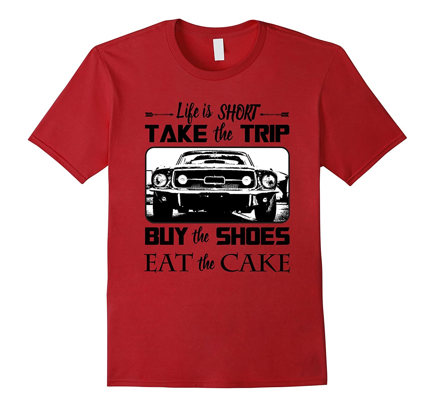 Life is short take the trip buy the shoes eat the cake Shirt-TD