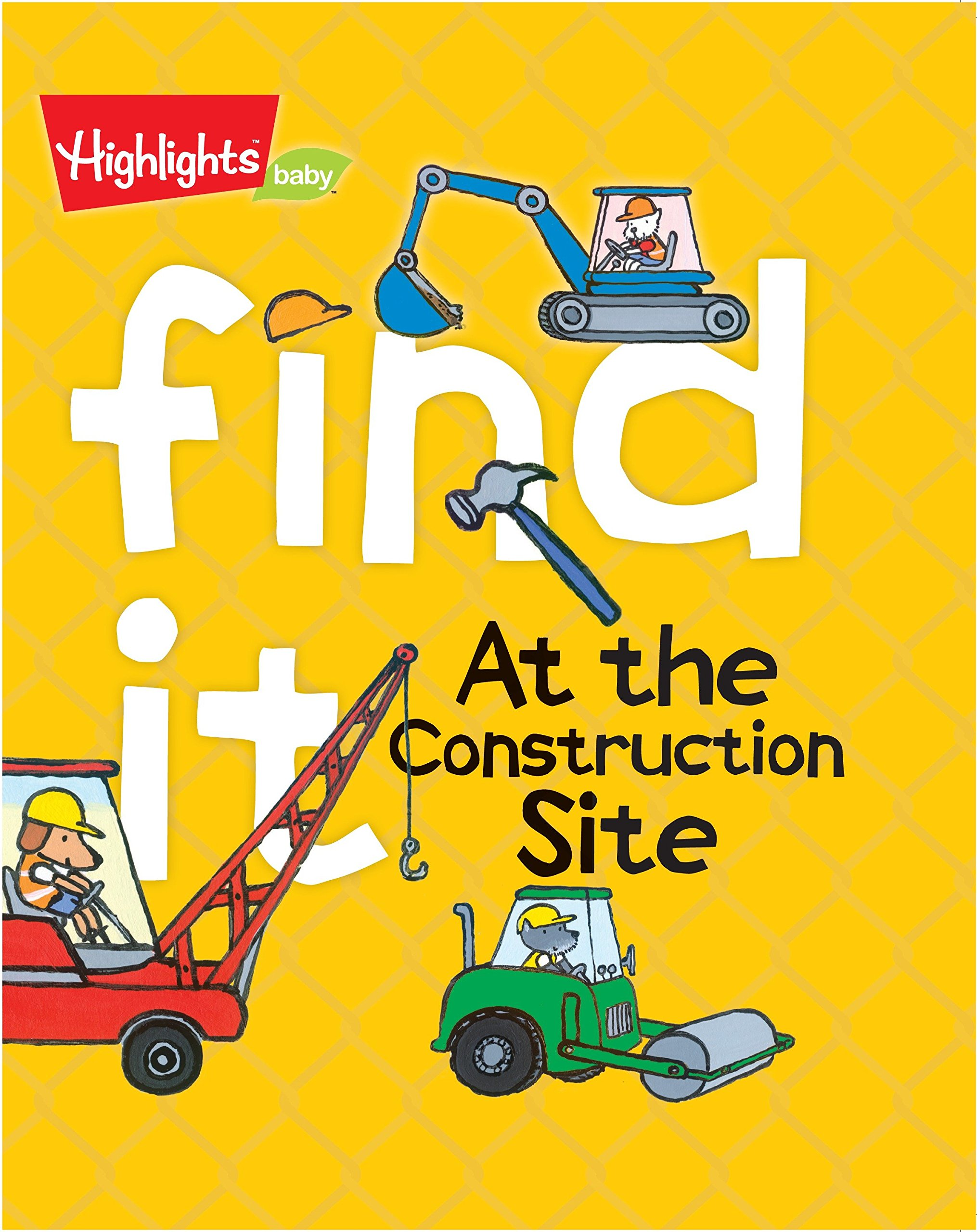 Find It! At the Construction Site (Highlights™ Find It) Board book – August 23, 2016 Highlights Press 1629797057 Activity Books Concepts - General