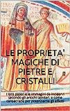 LE PROPRIETA' MAGICHE DI PIETRE E CRISTALLI: I loro poteri e le immagini da incidervi secondo gli antichi lapidari, e come consacrarle per potenziarne gli effetti