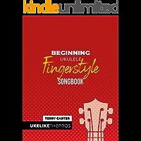 Beginning Ukulele Fingerstyle Songbook: Uke Like The Pros