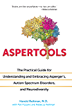 Aspertools: The Practical Guide for Understanding and Embracing Asperger's, Autism Spectrum Disorders, and Neurodiversity