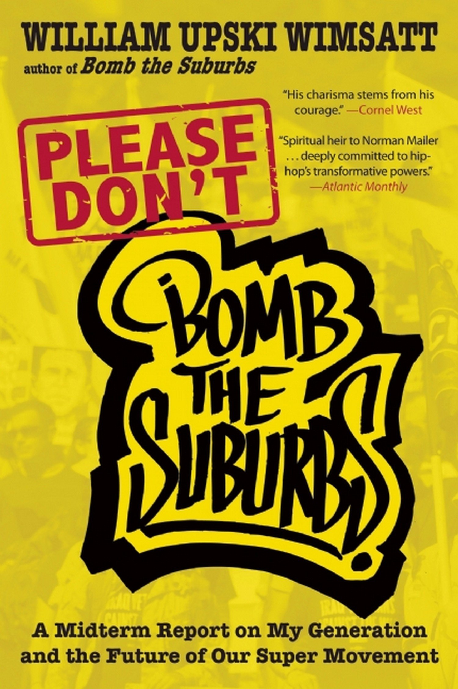 Please Don't Bomb the Suburbs: A Midterm Report on My Generation and the  Future of Our Super Movement: William Upski Wimsatt: 9781936070596:  Amazon.com: ...