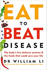 Eat to Beat Disease: The Body's Five Defence Systems and the Foods that Could Save Your Life Kindle Edition