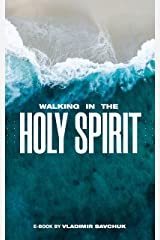 Walking in the Holy Spirit: How to develop relationship with the Holy Spirit Kindle Edition