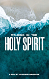 Walking in the Holy Spirit: How to develop relationship with the Holy Spirit