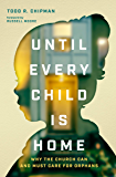 Until Every Child Is Home: Why the Church Can and Must Care for Orphans