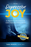 From Depression To Joy: A Parent's Handbook For Teenage Wellness