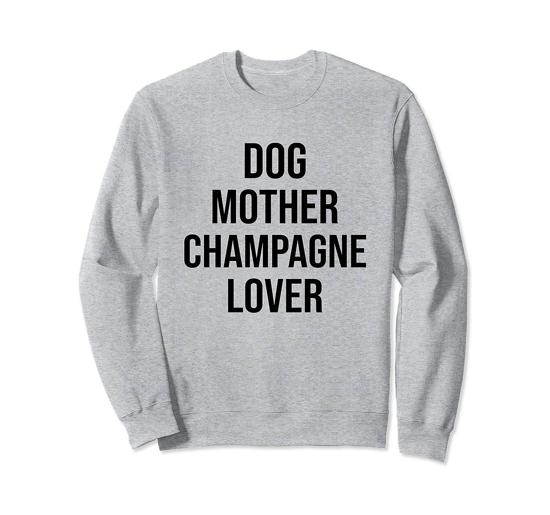 eaac3d22 Dog Mother Champagne Lover Sweatshirt-alottee gift - Alottee