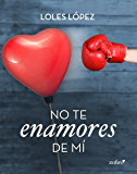 No te enamores de mí (Spanish Edition)