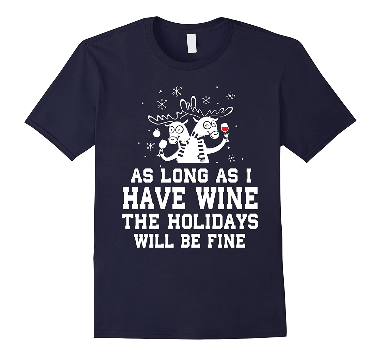 As long As I have Wine The Holidays Will Be Fine Shirt-Art