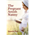 The Pregnant Amish Nanny: Amish Romance (Expectant Amish Widows Book 6)