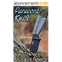 Paracord Knife: 10 Cool Ways To Wrap Your Knife With Paracord: (Paracord Projects, For Bug Out Bags, Survival Guide, Hunting, Fishing) (English Edition)