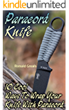 Paracord Knife: 10 Cool Ways To Wrap Your Knife With Paracord: (Paracord Projects, For Bug Out Bags, Survival Guide, Hunting, Fishing)