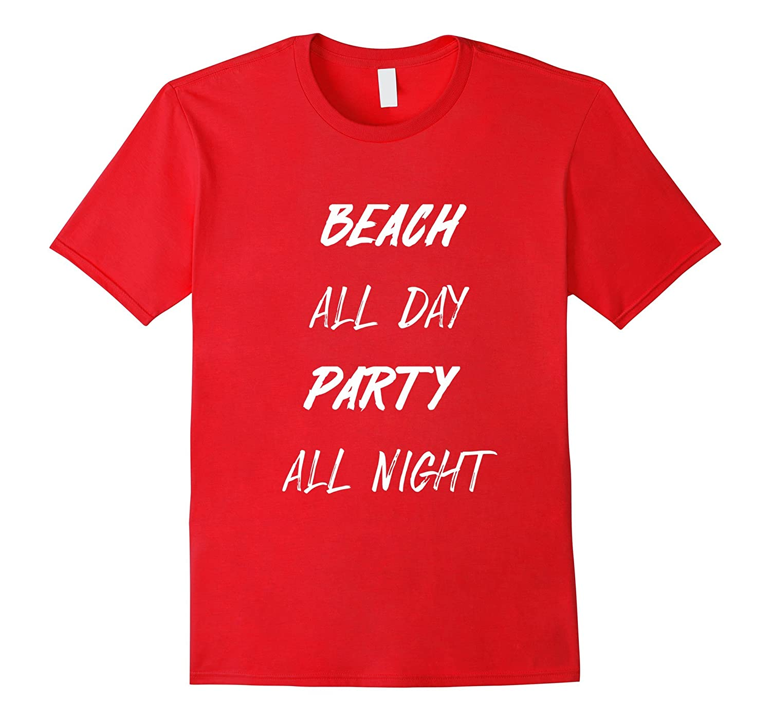 Beach all day Party all night t-shirt