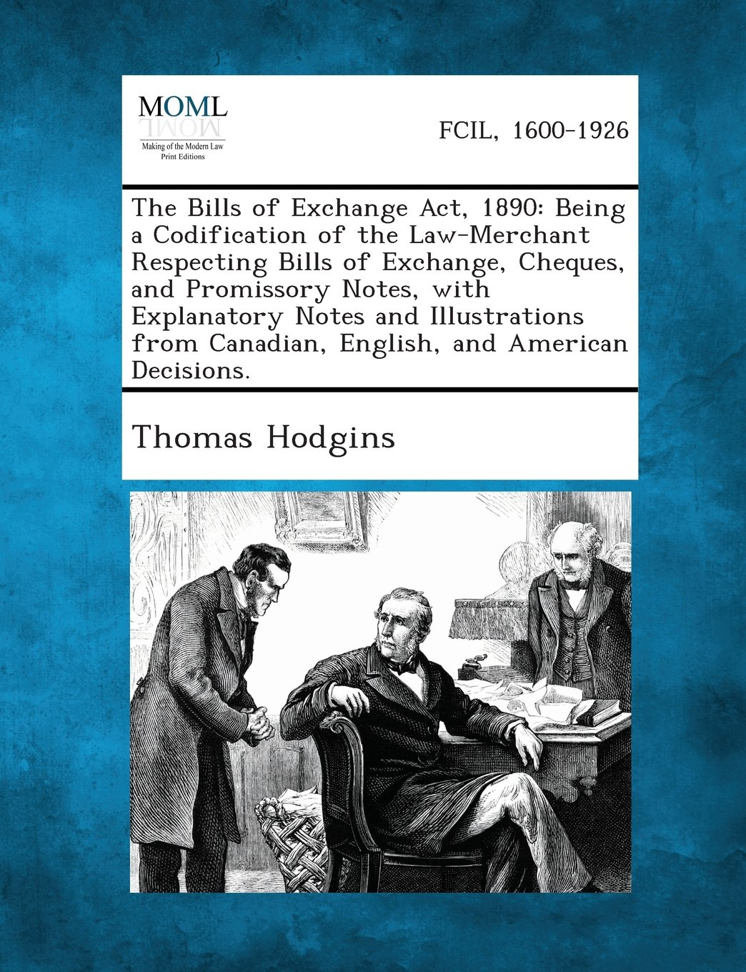 Download The Bills of Exchange ACT, 1890: Being a Codification of the Law-Merchant Respecting Bills of Exchange, Cheques, and Promissory Notes, with Explanator PDF