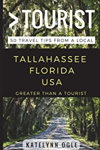 Greater Than a Tourist – Tallahassee, Florida, USA: 50 Travel Tips from a Local