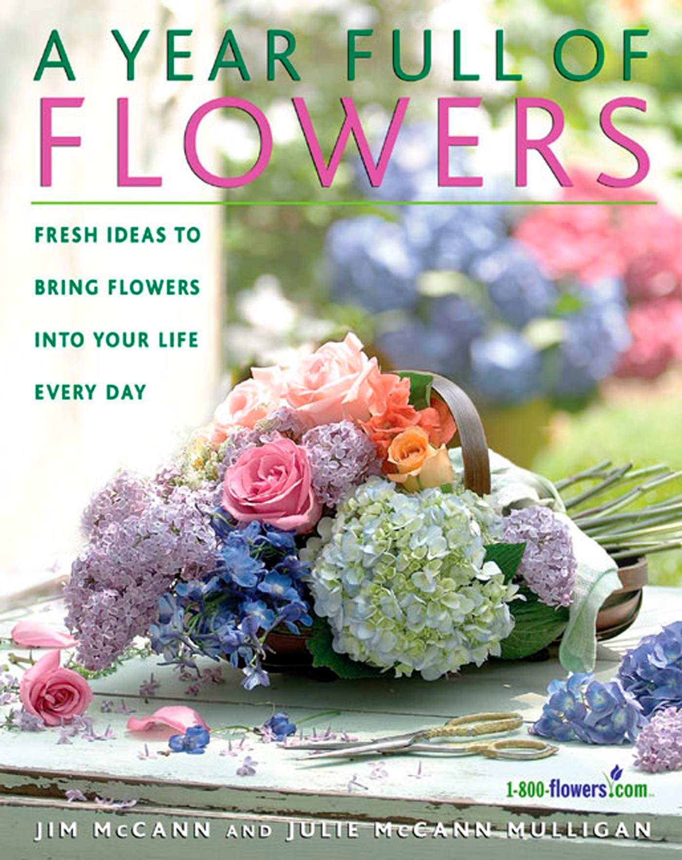 A Year Full of Flowers: Fresh Ideas to Bring Flowers Into Your Life Everyday