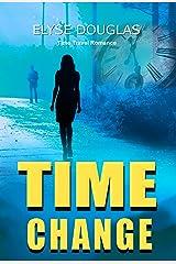 Time Change: A Time Travel Romance Novel Kindle Edition