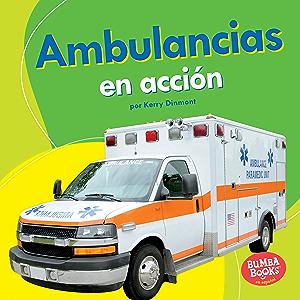 Ambulancias en acción (Ambulances on the Go) (Bumba Books ® en español — Máquinas en acción (Machines That Go)) (Spanish…