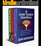 A Josie Tucker Omnibus: Three Snarky, Un-Cozy, Un-Culinary Humorous Mysteries