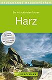 Wanderführer Harz: Die 40 schönsten Touren zum Wandern rund um Wernigerrode, Blankenburg, Bad Harzburg, die Burg Hohenstein und das Kyffhäuser Denkmal, ... zum Download (Bruckmanns Wanderführer)