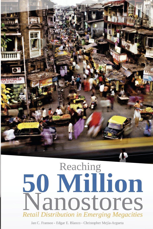 Reaching 50 Million Nanostores: Retail Distribution in Emerging Megacities black and white version: Amazon.es: Jan C. Fransoo, Edgar E. Blanco, ...