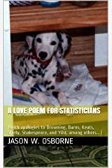 A love poem for statisticians: (with apologies to Browning, Burns, Keats, Shelly, Shakespeare, and YOU, among others...) Kindle Edition