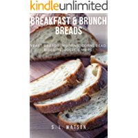 Breakfast & Brunch Breads: Yeast Breads, Muffins, Cornbread, Biscuits, Rolls & More! (Southern Cooking Recipes)