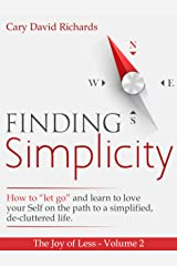 """The Joy of less - Volume 2 - Finding Simplicity: How to """"let go"""" and learn to love yourself on the path to a simplified, de-cluttered life"""