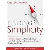 """The Joy of less - Volume 2 - Finding Simplicity: How to """"let go"""" and learn to love yourself on the path to a simplified, de-c"""